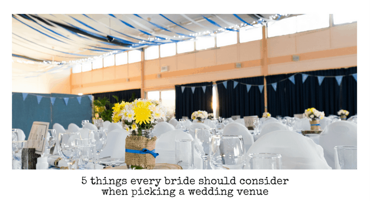 5 Things Every Bride Should Consider When Picking A Wedding Venue